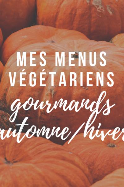 Mes idées de menus végéta*iens gourmands automne / hiver