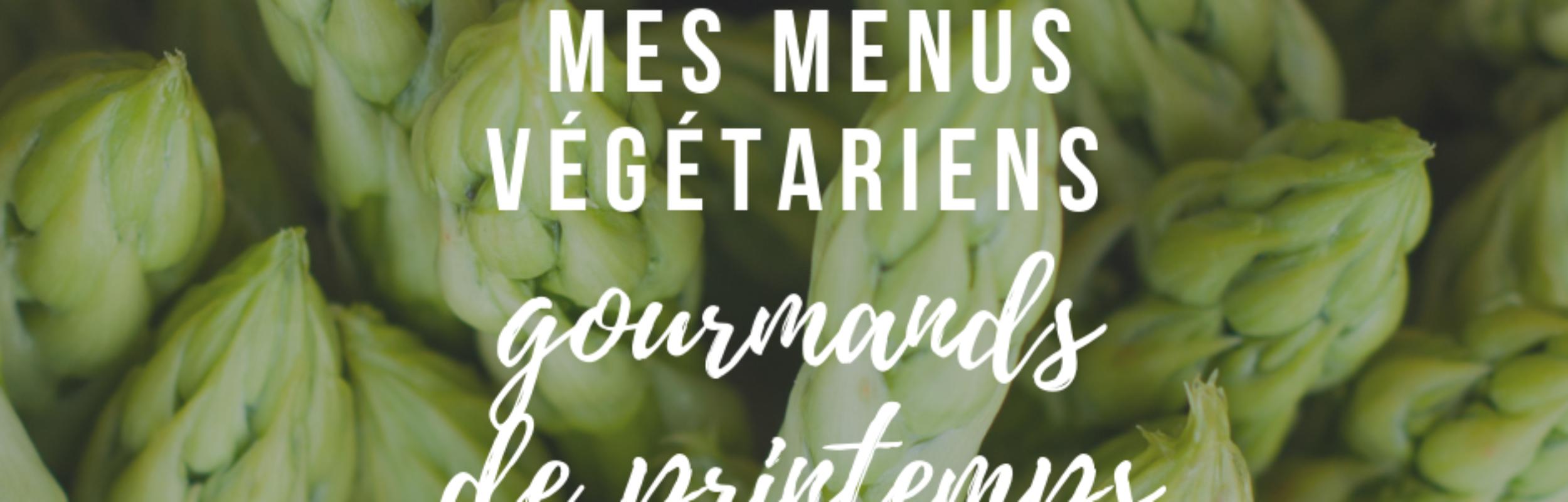 Mes idées de menus végétariens aux légumes de printemps