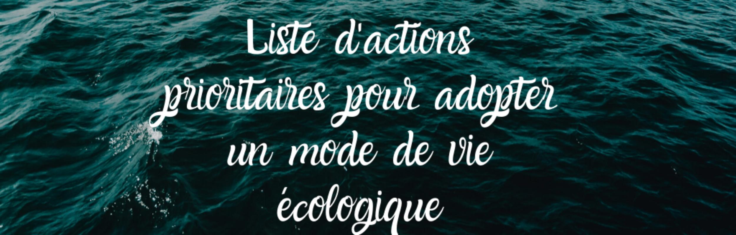 Des petits pas aux grands pas écologiques : liste d'actions prioritaires pour adopter un mode de vie plus écologique